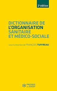 Téléchargez le livre :  Dictionnaire de l'organisation sanitaire et médico-sociale - 2e édition