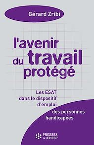 Téléchargez le livre :  L'Avenir du travail protégé - Les ESAT dans les dispositifs d'emploi - 4e édition