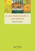 Téléchargez le livre :  Je suis Mademoiselle C. schizophrène