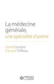 Téléchargez le livre :  La médecine générale, une spécialité d'avenir