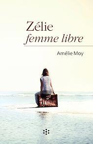 Téléchargez le livre :  Zélie femme libre