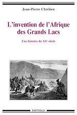 Download this eBook L'invention de l'Afrique des Grands Lacs