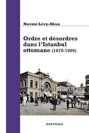 Téléchargez le livre :  Ordre et désordres dans l'Istanbul ottomane
