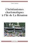 Télécharger le livre :  Christianismes charismatiques à l'île de La Réunion