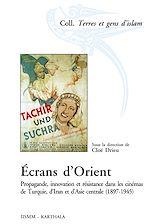 Download this eBook Écrans d'Orient - Propagande, innovation et résistance dans les cinémas de Turquie, d'Iran et d'Asie centrale (1897-1945)