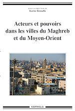 Download this eBook Acteurs et pouvoirs dans les villes du Maghreb et du Moyen-Orient