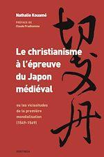 Téléchargez le livre :  Le christianisme à l'épreuve du Japon médiéval ou les vicissitudes de la première mondialisation (1549-1569)