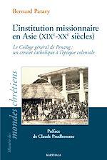 Download this eBook L'institution missionnaire en Asie (XIXe-XXe siècles)