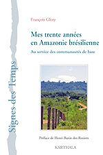Download this eBook Mes trente années en Amazonie brésilienne
