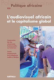 Téléchargez le livre :  Politique africaine n°153 : L'audiovisuel africain et le capitalisme global