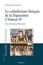 Download this eBook Le catholicisme français de la Séparation à Vatican II