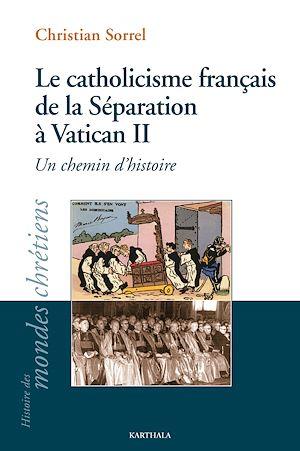 Téléchargez le livre :  Le catholicisme français de la Séparation à Vatican II