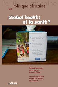 Téléchargez le livre :  Politique africaine n°156 : Global Health et la santé ?