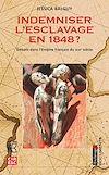 Télécharger le livre :  Indemniser l'esclavage en 1848 ?