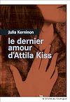 Télécharger le livre :  Le dernier amour d'Attila Kiss
