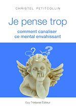 Download this eBook Je pense trop : Comment canaliser ce mental envahissant