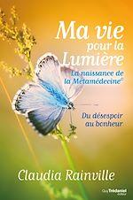 Download this eBook Ma vie pour La lumière, la naissance de la Métamédecine : Du désespoir au bonheur