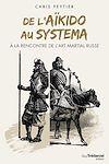 Télécharger le livre :  De l'aïkido au systema à la rencontre de l'art martial russe