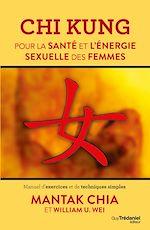 Download this eBook Chi Kung pour la santé et l'énergie sexuelle des femmes