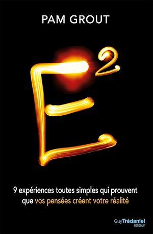 E2, 9 EXPÉRIENCES TOUTES SIMPLES QUI PROUVENT QUE VOS PENSÉES CRÉENT VOTRE RÉALITÉ
