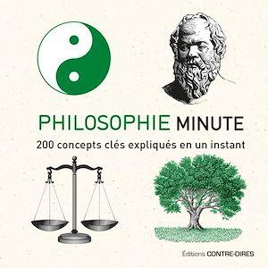 Philosophie minute, 200 CONCEPTS CLÉS EXPLIQUÉS EN UN INSTANT
