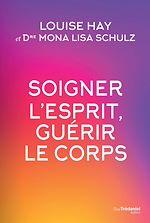 Download this eBook Soigner l'esprit, guérir le corps