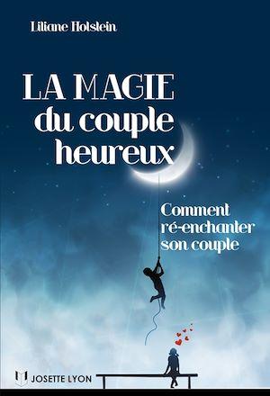 La magie du couple heureux, COMMENT RÉ-ENCHANTER SON COUPLE