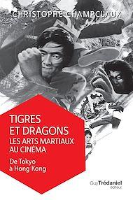 Téléchargez le livre :  Tigres et dragons les arts martiaux au cinéma