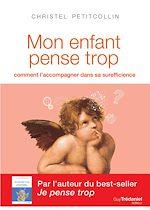 Download this eBook Mon enfant pense trop - Comment l'accompagner dans sa surefficience