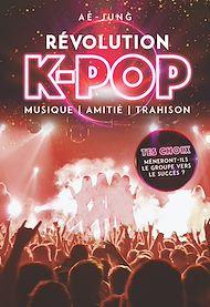 Téléchargez le livre :  Révolution K-pop - Musique, amitié, trahison