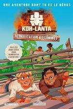 Download this eBook Koh-Lanta – Aventure dont tu es le héros – Réunification au sommet ! - Livre-jeu avec des choix – Dès 8 ans