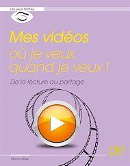 Téléchargez le livre :  Mes vidéos où je veux, quand je veux !