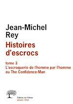Download this eBook Histoires d'escrocs tome 3. L'escroquerie de l'homme par l'homme ou The Confidence-Man