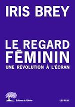 Download this eBook Le regard féminin - Une révolution à l'écran