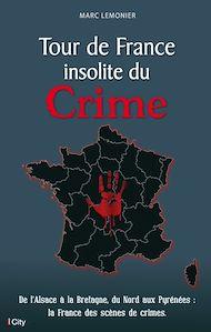 Téléchargez le livre :  Tour de France insolite du Crime