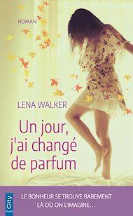 Téléchargez le livre :  Un jour, j'ai changé de parfum