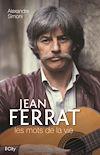 Télécharger le livre :  Jean Ferrat, les mots de la vie