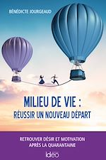 Téléchargez le livre :  Milieu de vie: réussir un nouveau départ