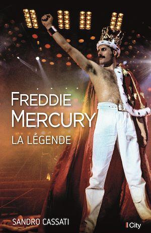 Freddie Mercury, la légende | Cassati, Sandro. Auteur