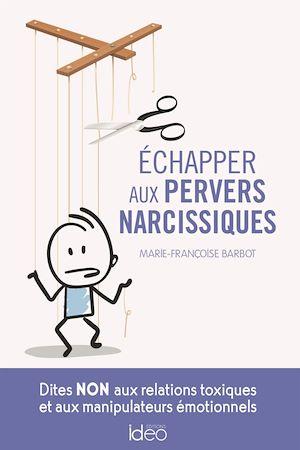 Echapper aux pervers narcissiques : dites non aux relations toxiques et aux manipulateurs émotionnels