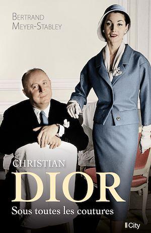 Christian Dior, sous toutes les coutures | Meyer-Stabley, Bertrand (1955-....). Auteur