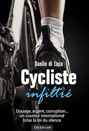 Cycliste infiltré : dopage, argent, corruption... un coureur international brise la loi du silence