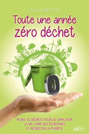 Toute une année zéro déchet : moins de déchets pour se simplifier la vie, faire des économies et respecter la planète