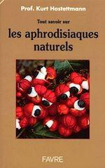 Téléchargez le livre :  Tout savoir sur les aphrodisiaques naturels