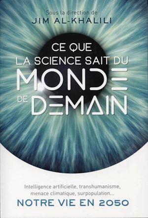 Ce que la science sait du monde de demain | Al-Khalili, Jim. Auteur