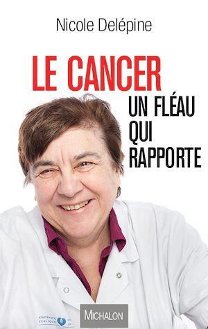 Téléchargez le livre :  Le cancer, un fléau qui rapporte