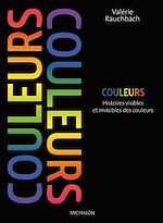 Téléchargez le livre :  Couleurs, histoires visibles et invisibles des couleurs