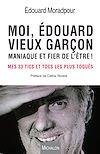 Télécharger le livre :  Moi, Edouard, vieux garçon, maniaque et fier de l'être !