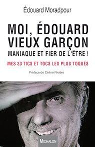 Téléchargez le livre :  Moi, Edouard, vieux garçon, maniaque et fier de l'être !