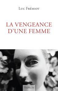 Téléchargez le livre :  La vengeance d'une femme